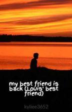 my best friend is back (Louis' best friend) by kyliee3652