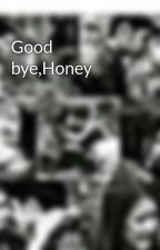 Good bye,Honey by FielyVictoria
