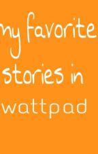 my favorite stories in wattpad by foreverlovervv
