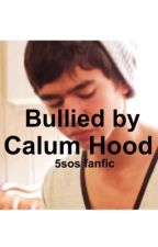 Bullied by Calum Hood // 5SOS FANFICTION by georgialehmann