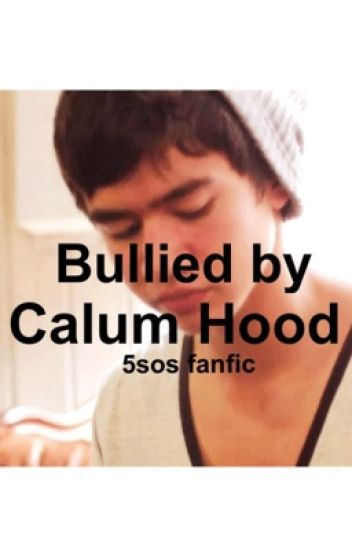 Bullied by Calum Hood // 5SOS FANFICTION