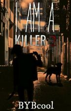 I Am a Killer 2 by BYBcool