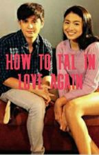 How To Fall In Love Again by jadinemoments