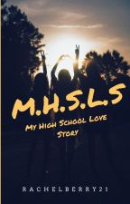 My High School Love Story (COMPLETED) by rachelberry21