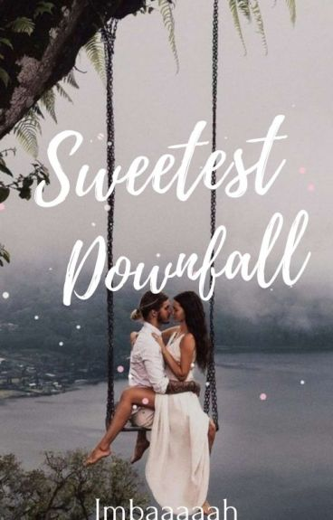 Sweetest Downfall (COMPLETED)