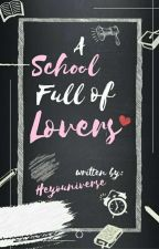 A School Full Of LOVERS (On-Going Editing) by NabicaAzieLb