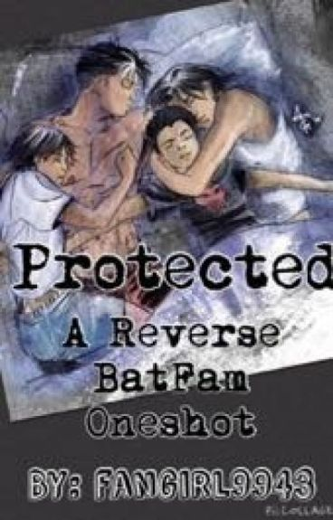 Protected: A Reverse BatFam Fanfiction (part one in the protected trilogy)