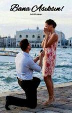 Bana Aşıksın! by belkibirzaman