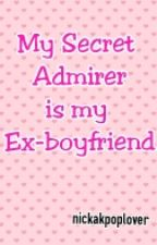 My Secret Admirer is My Ex-boyfriend by MsMaryRods