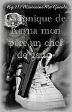 Chronique de Kayna :Mon père,un chef de gang [Réecriture] by _CessPrin212_