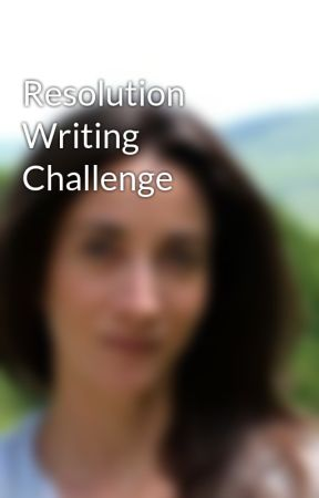 Resolution Writing Challenge by LaurenOliverBooks