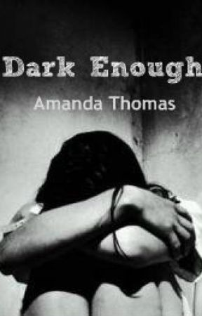 Dark Enough by AmandaThomas1999