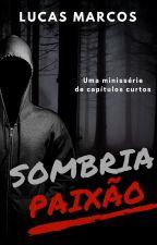 Sombria Paixão by Lucas_Marcos