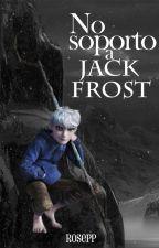 No soporto a Jack Frost | MRCJF #2 by RosePP