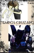 TIEMPOS CRUZADOS by YukiBereniceNagato