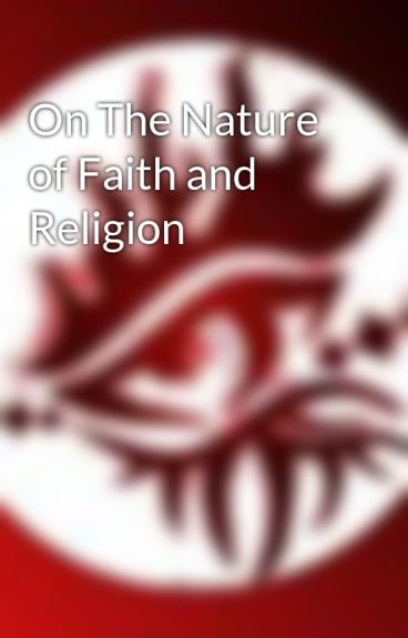 On The Nature of Faith and Religion by RestinTheShade
