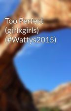 Too Perfect (girlxgirls) (#Wattys2015) by MutAsDes