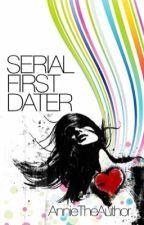 Serial First Dater - The Rewrite by AnnieTheAuthor