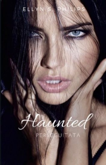 Haunted - Perseguitata [#Wattys2017]