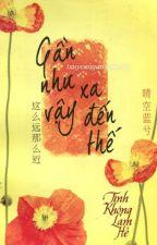 GẦN NHƯ VẬY, XA ĐẾN THẾ - TÌNH KHÔNG LÀM HỀ by AnhNguyen542