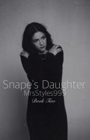 Snape's Daughter (Book Two) by MrsStyles999