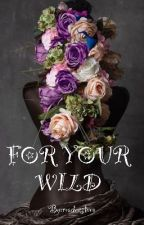For Your Wild (Poetry) by readerslova