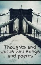 Thoughts and words and songs and poems by Kyrawr19