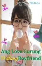 Ang Love Gurung Walang Boyfriend by Yllianna