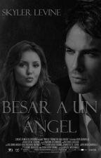 Besar a un Ángel. (Ian Somerhalder) >Adaptación< by SunshineSL