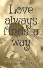 Love always finds a way by RebeccaMonk2312