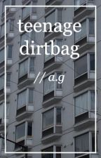 teenage dirtbag // a.g by dissociate