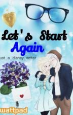 Let's Start Again {JELSA}[Completed] by just_a_disney_writer