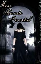 Meu Mundo Imortal- Livro 3 by 100Sah
