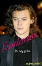Abandonada® -Harry y Tú- (CANCELADA)🚫 by Andrea_Ortiz01