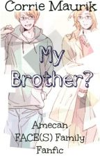 My Brother? - A FACE(S) Family/Amecan Fanfiction by ancientlibrary