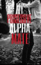 My Possessive Alpha Mate by ImaginatingCreations