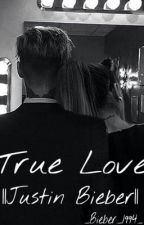 True Love ||Justin Bieber|| by _Bieber_1994_