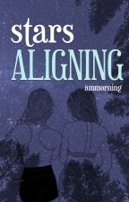 Stars Aligning [Book 1] by ammorning