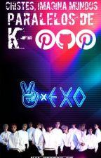 Chistes, imagina mundos paralelos de K-POP! by -ModPeters-