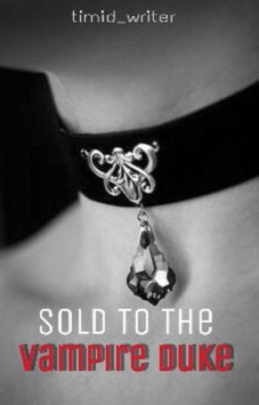 Sold To The Vampire Duke by timid_writer