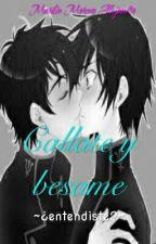 Callate y besame (yaoi/gay) by maryconigriega