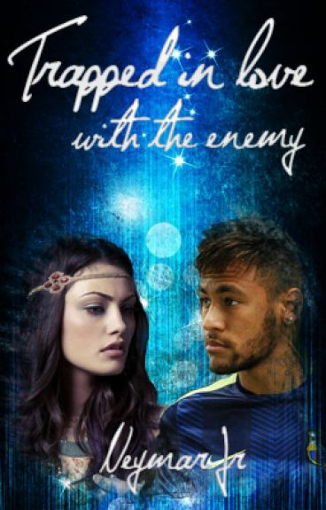 Trapped in Love with the Enemy ➼  [Neymar Jr]