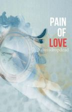 Pain of Love (On-Going Series) by missdropdead
