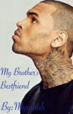 My Brother's Bestfriend(Chris Brown Story) by Myrabish