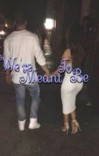 We're Meant to Be (Unedited) by PapiiNay