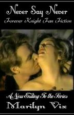 Never Say Never: The Sequel (Forever Knight Fan Fiction) [Nick & Nat] by MarilynVix