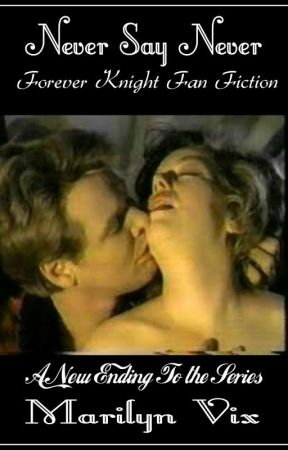 Never Say Never: Forever Knight Fan Fiction [Nick & Nat] [#feels][#paranormal] by MarilynVix