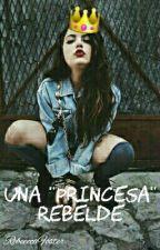 """Una """"Princesa"""" Rebelde  by RebeeccaFoster"""