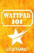 Wattpad 101 by Godhand