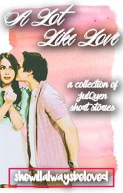 A Lot Like Love: A Collection of JulQuen Short Stories by shewillalwaysbeloved